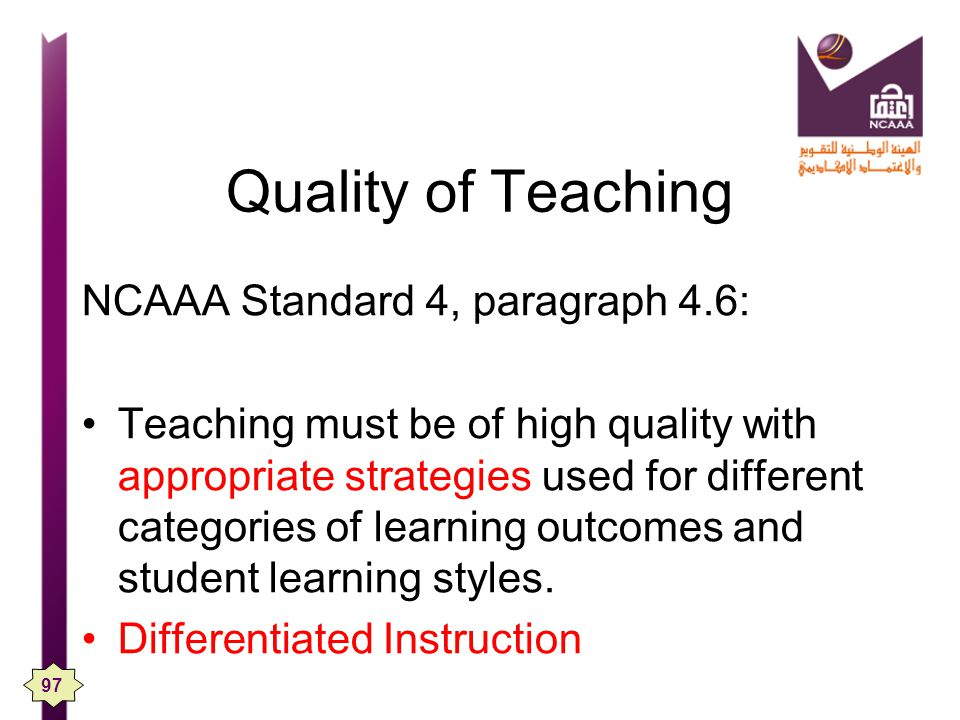 Quality of Teaching NCAAA Standard 4, paragraph 4.6: Teaching must be of high quality with appropriate strategies used for different categories of learning outcomes and student learning styles.