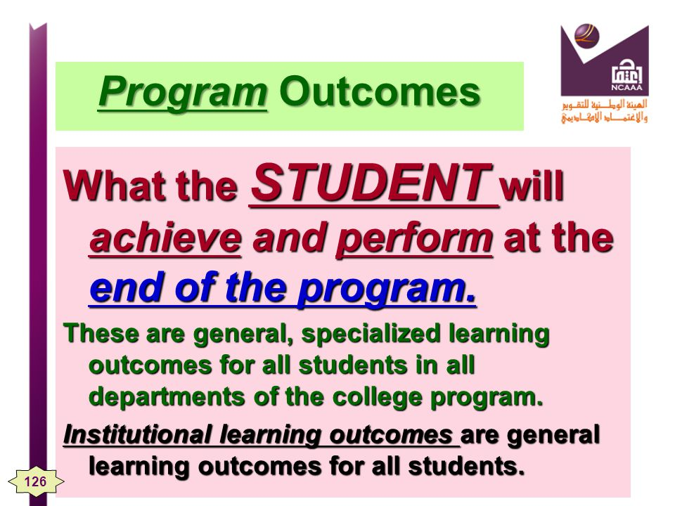 Program Outcomes What the STUDENT will achieve and perform at the end of the program.