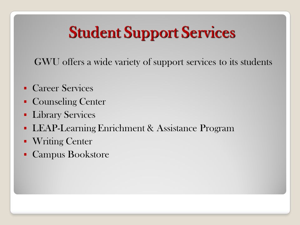 Student Support Services GWU offers a wide variety of support services to its students Career Services Counseling Center Library Services LEAP-Learnin