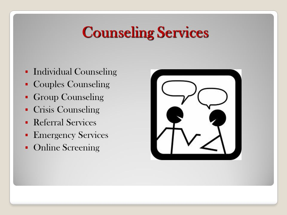 Counseling Services Individual Counseling Couples Counseling Group Counseling Crisis Counseling Referral Services Emergency Services Online Screening