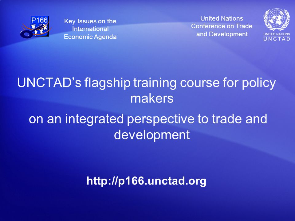 United Nations Conference on Trade and Development Key Issues on the International Economic Agenda Objective – what is to be achieved and how.