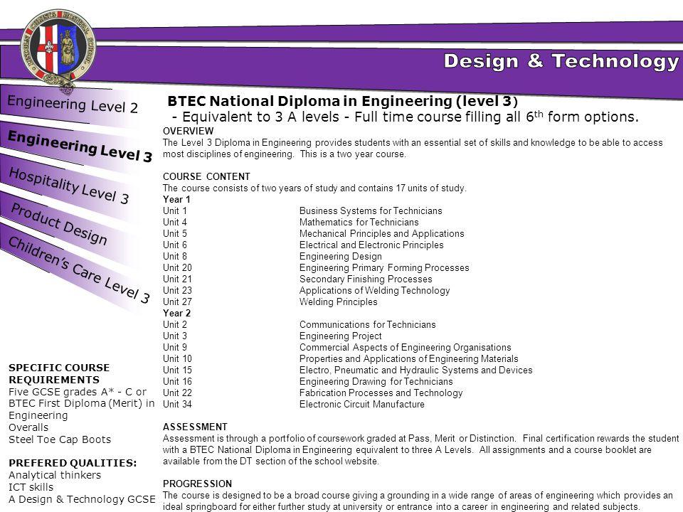 Engineering Level 2 Engineering Level 3 Hospitality Level 3 Product Design BTEC National Diploma in Engineering (level 3 ) - Equivalent to 3 A levels