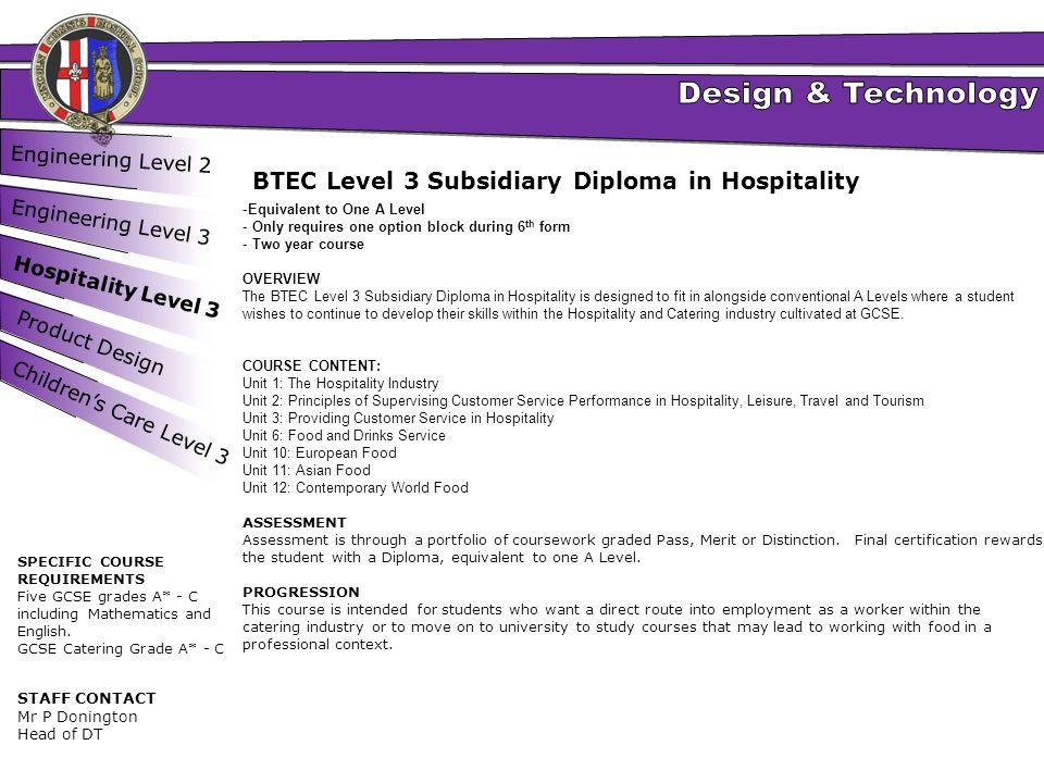 Engineering Level 2 Engineering Level 3 Hospitality Level 3 Product Design BTEC Level 3 Subsidiary Diploma in Hospitality -Equivalent to One A Level -