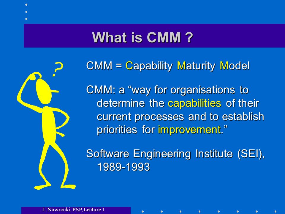 J. Nawrocki, PSP, Lecture 1 What is CMM .