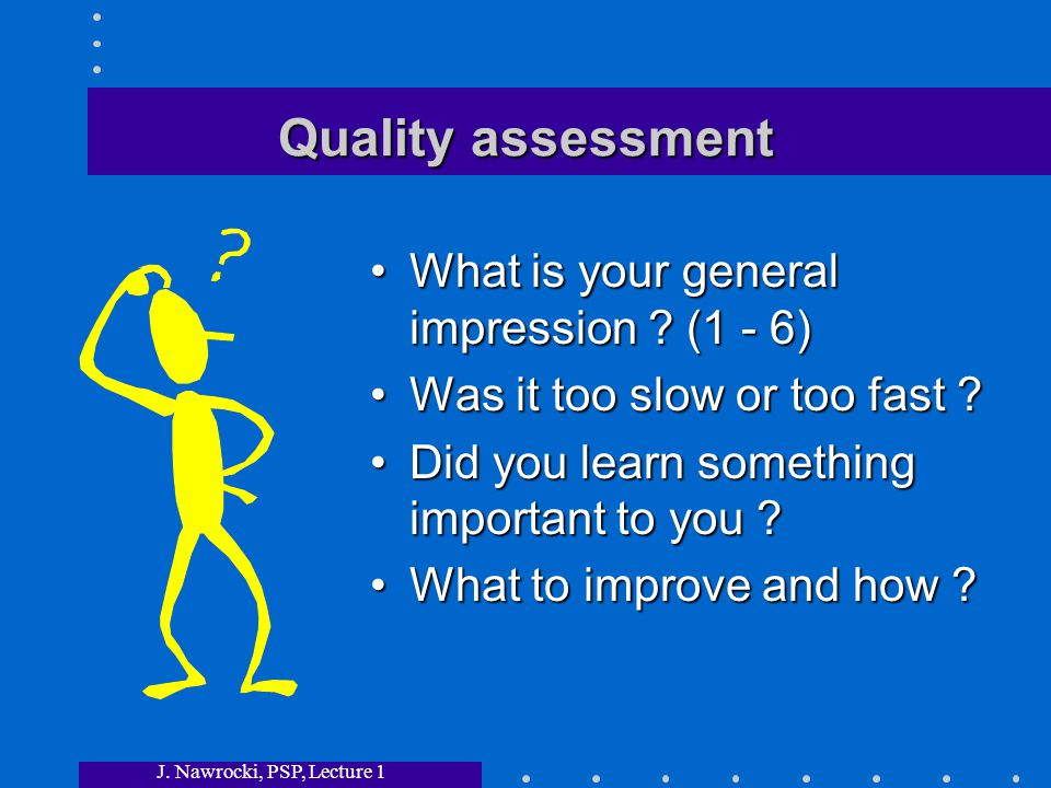 J. Nawrocki, PSP, Lecture 1 Quality assessment What is your general impression .