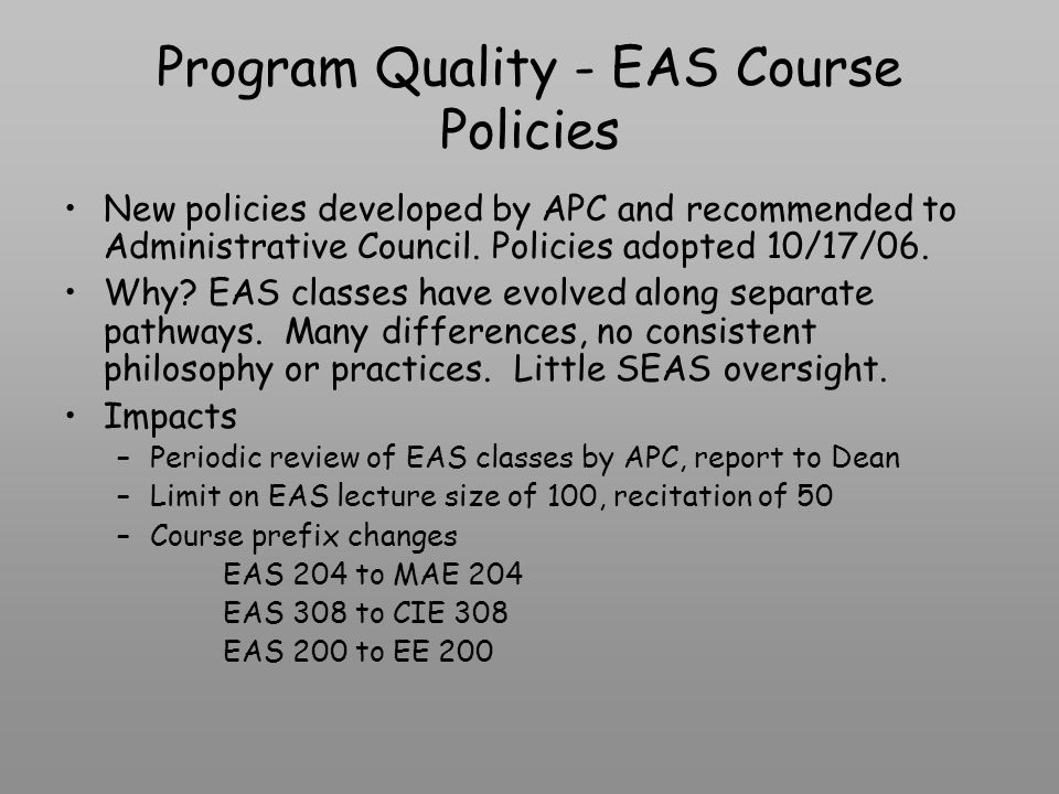 Program Quality - EAS Course Policies New policies developed by APC and recommended to Administrative Council.
