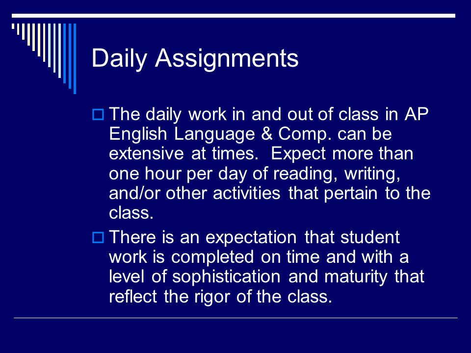 Daily Assignments The daily work in and out of class in AP English Language & Comp.
