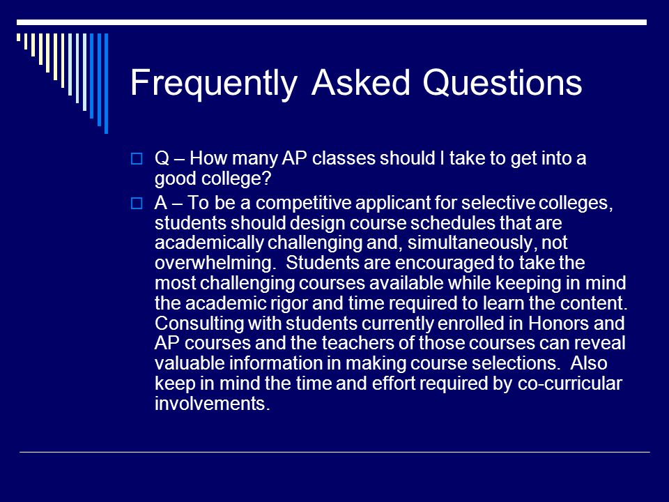 Frequently Asked Questions Q – How many AP classes should I take to get into a good college.