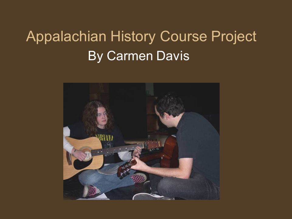 A Journey Through the Music of Appalachia For my Appalachian Course Project, I chose to learn about the music from the Appalachian region.