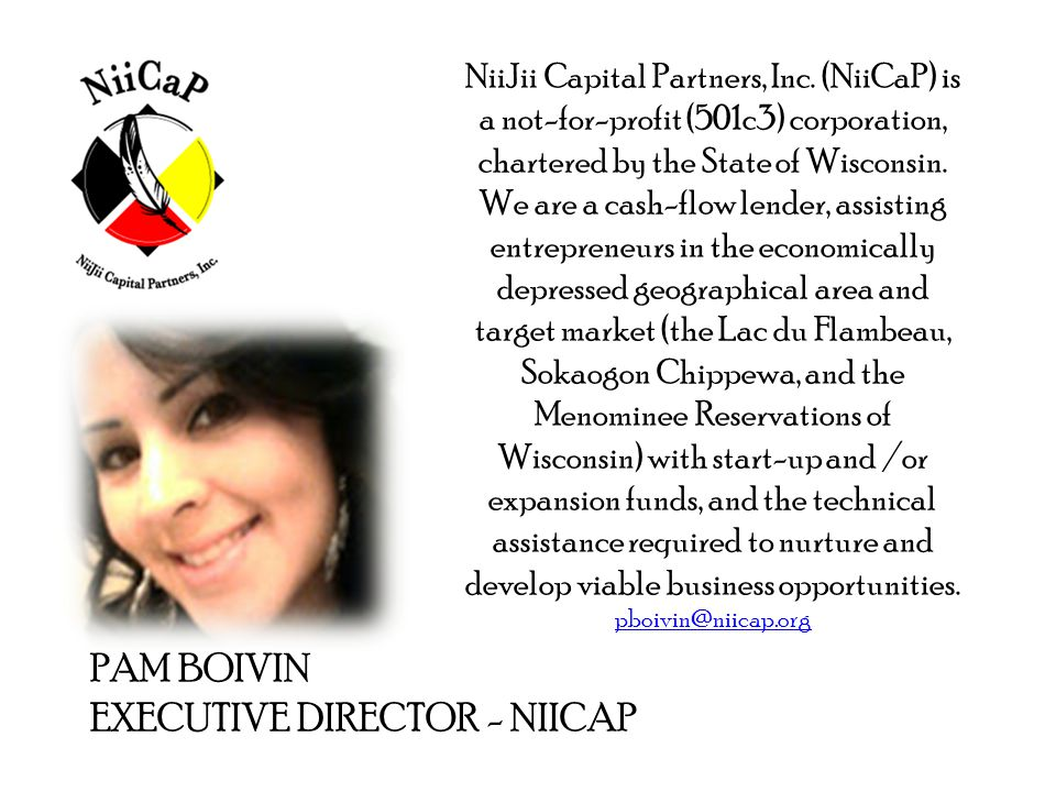 PAM BOIVIN EXECUTIVE DIRECTOR - NIICAP NiiJii Capital Partners, Inc. (NiiCaP) is a not-for-profit (501c3) corporation, chartered by the State of Wisco