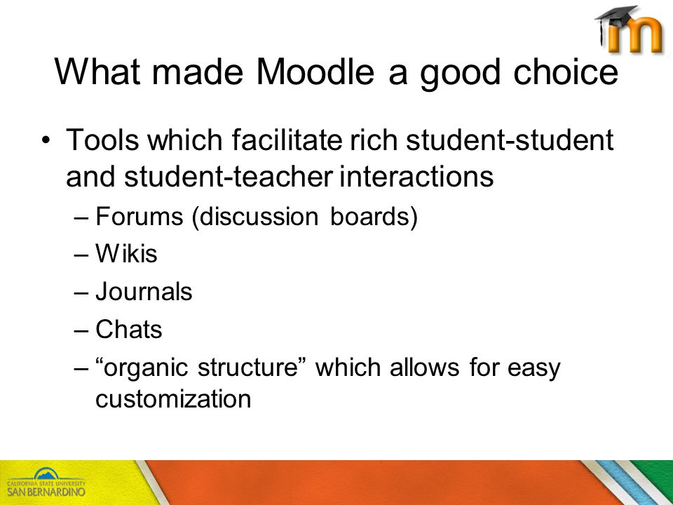What made Moodle a Good Choice In Blackboard you needed to be a CSUSB student….we had more flexibility with Moodle….