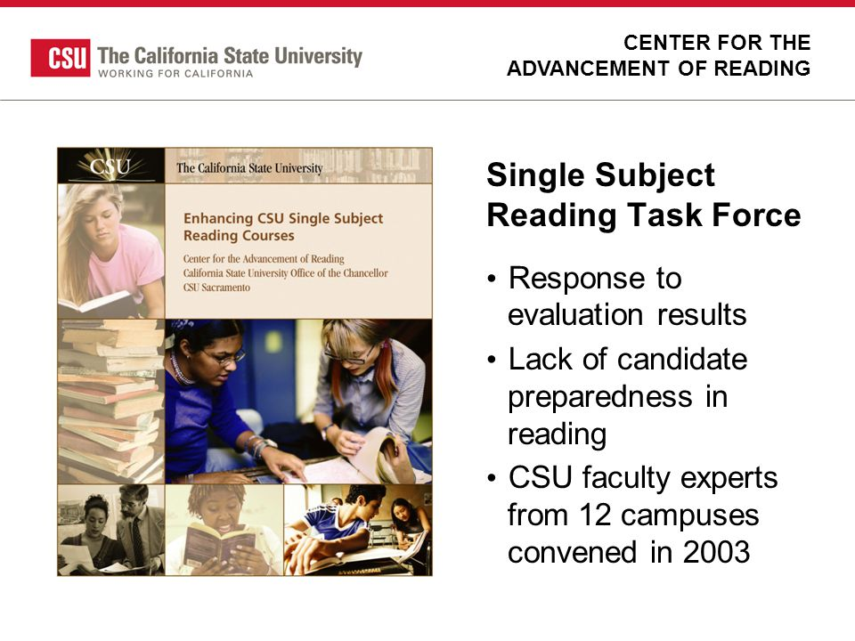 Single Subject Reading Task Force Response to evaluation results Lack of candidate preparedness in reading CSU faculty experts from 12 campuses conven
