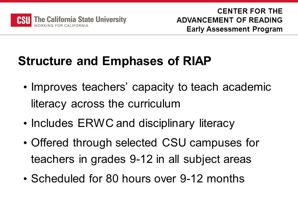 Structure and Emphases of RIAP Improves teachers capacity to teach academic literacy across the curriculum Includes ERWC and disciplinary literacy Off