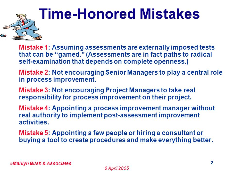 © Marilyn Bush & Associates 6 April Time-Honored Mistakes Mistake 1: Assuming assessments are externally imposed tests that can be gamed.