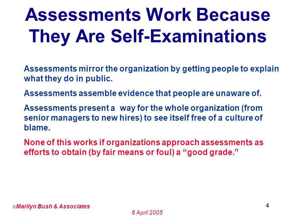 © Marilyn Bush & Associates 6 April 2005 5 Mistake 2: Failing to Assign Senior Management a Key Role in Process Improvement Senior Managers are the only people in the organization that have the real authority to ensure that the organization emphasizes the changes it desires to see on projects.