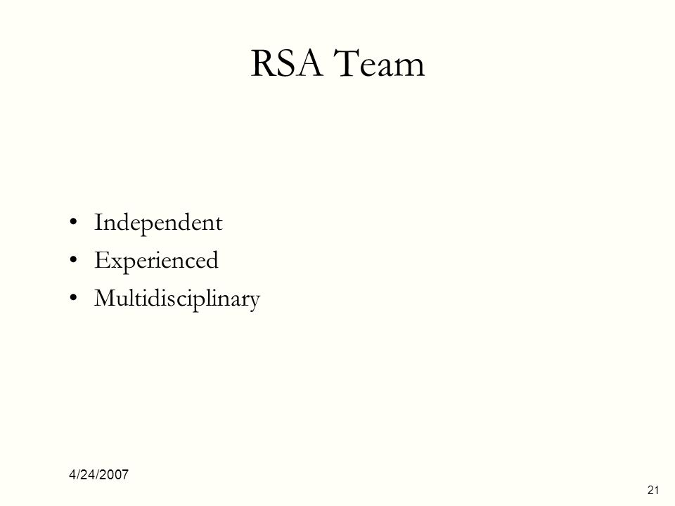 4/24/2007 22 Composition Of RSA Team Road Safety Specialist Traffic Operations Engineer Road Design Engineer Local Contact Person Other areas of specialty
