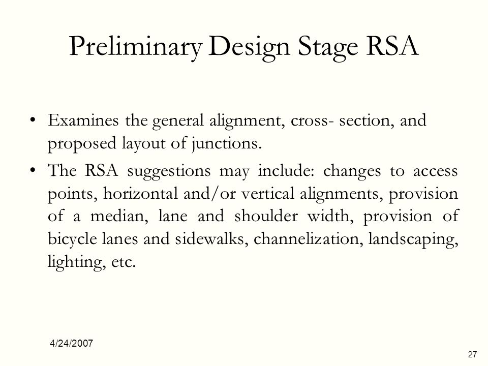 4/24/2007 28 Detailed Design Stage RSA The audit team s last opportunity to review the design before it is finalized and construction begins.