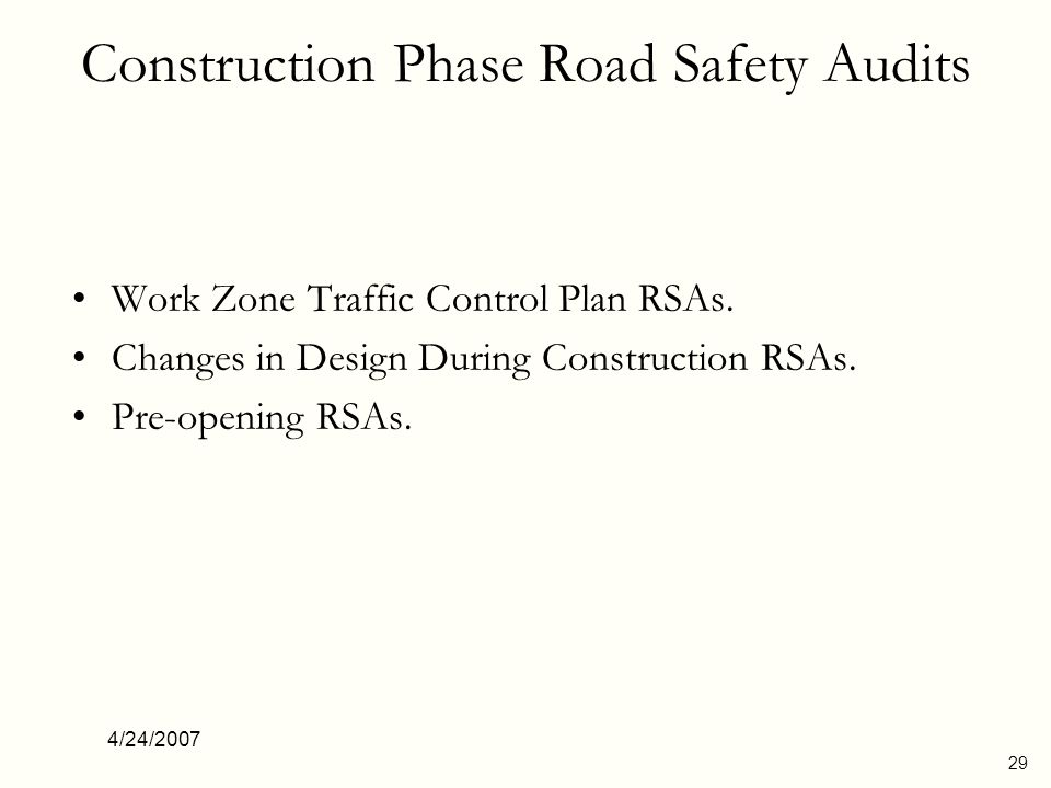 4/24/2007 30 RSA of Work Zone Traffic Control Plan RSA could be done before the project is tendered to construction, before the work zone is open to traffic, and/or after it is open.