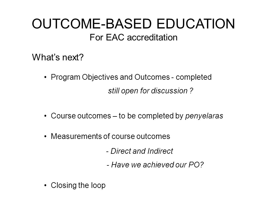 OUTCOME-BASED EDUCATION For EAC accreditation Whats next.