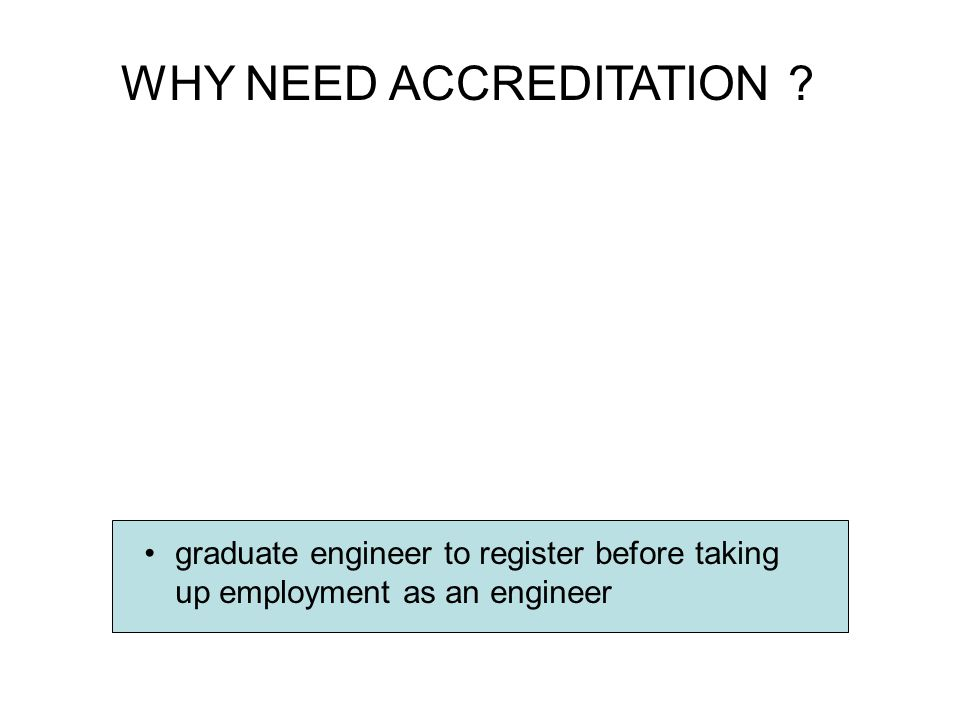 WHY NEED ACCREDITATION graduate engineer to register before taking up employment as an engineer