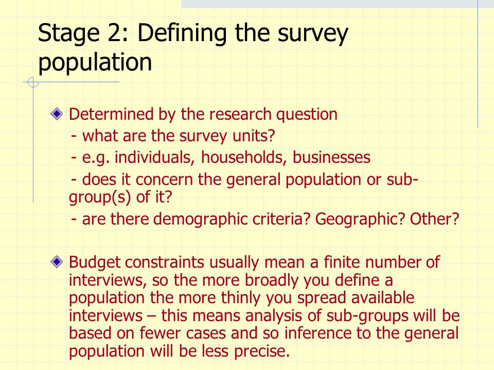 Stage 2: Defining the survey population Determined by the research question - what are the survey units.