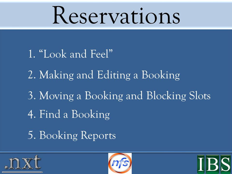 Reservations 1. Look and Feel 2. Making and Editing a Booking 3.