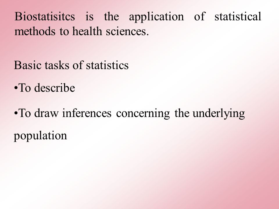 Biostatisitcs is the application of statistical methods to health sciences.