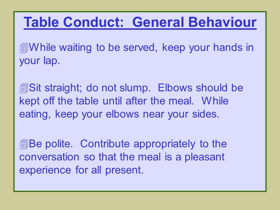 Table Conduct: Table Service 4One goal of food service is to create an enjoyable dining experience for all present.