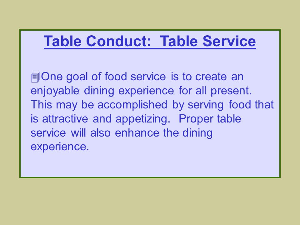 Table Conduct: Handling Food Main Course 4The main course of a meal is also sometimes known as the entrée.