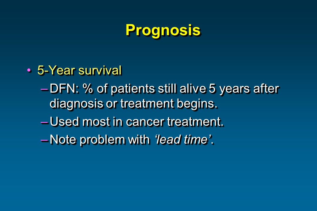 PrognosisPrognosis 5-Year survival5-Year survival –DFN: % of patients still alive 5 years after diagnosis or treatment begins.