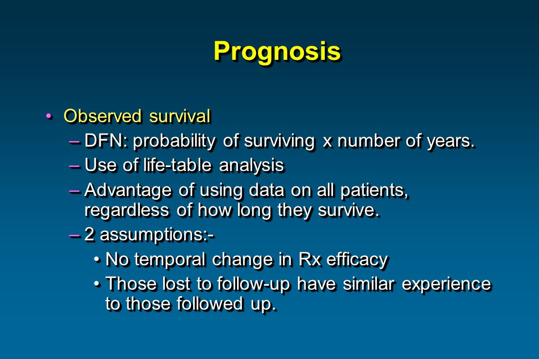 PrognosisPrognosis Observed survivalObserved survival –DFN: probability of surviving x number of years.