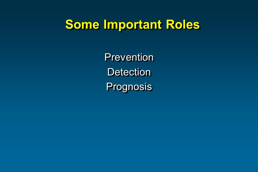 Some Important Roles PreventionDetectionPrognosisPreventionDetectionPrognosis