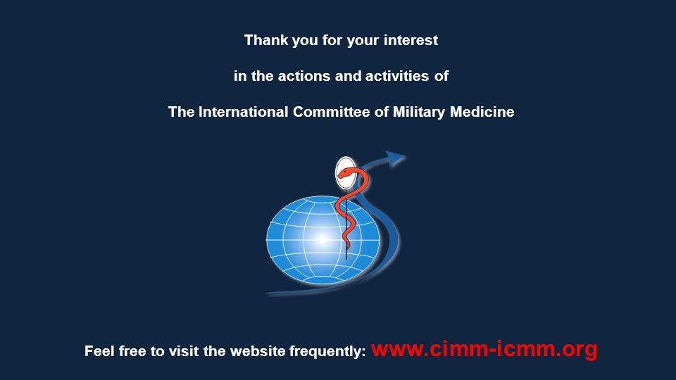 Feel free to visit the website frequently:   Thank you for your interest in the actions and activities of The International Committee of Military Medicine