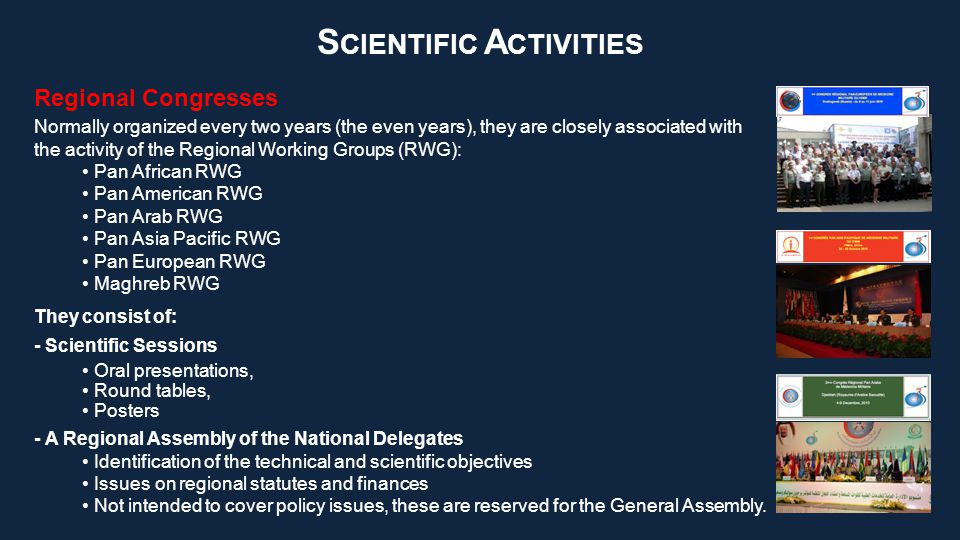 - A Regional Assembly of the National Delegates Identification of the technical and scientific objectives Issues on regional statutes and finances Not intended to cover policy issues, these are reserved for the General Assembly.