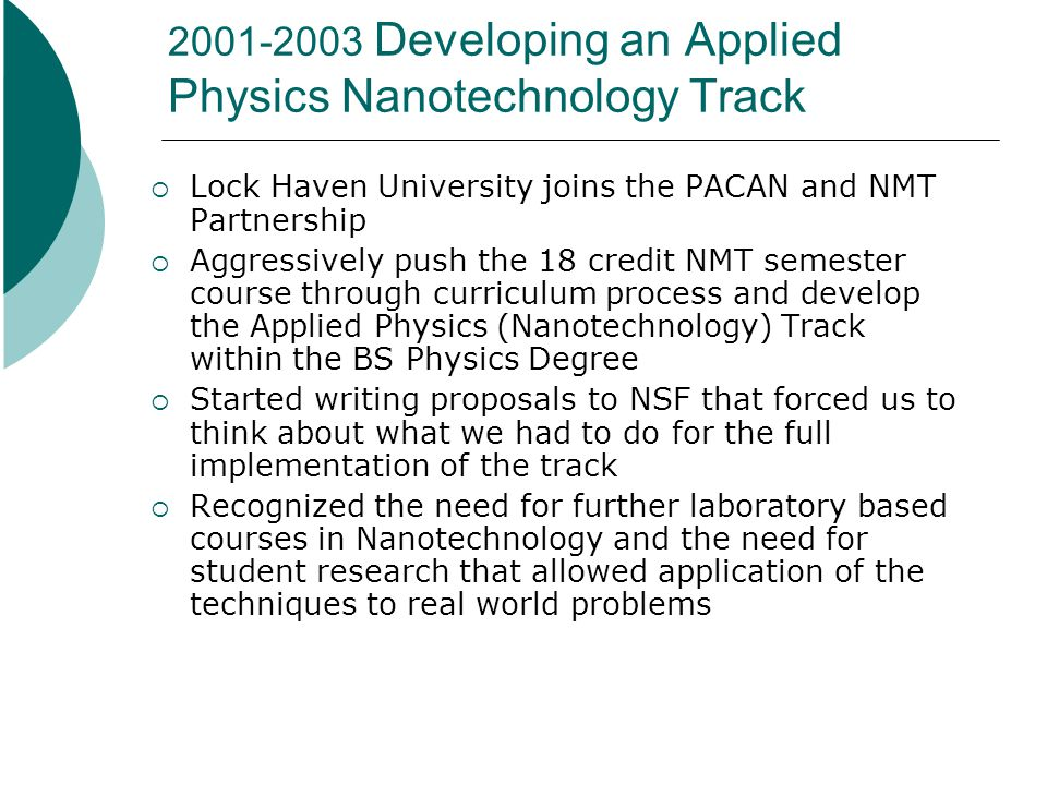 2003 Summer Module Development Workshop at PSU Under the leadership of Steve Fonash and funded by NSF a group of faculty spent a couple of weeks at PSU developing ideas for possible advanced labs PASSHE was directly involved since they also had realized the need for upper division laboratory activities beyond the NMT semester that can be implemented at the home institution We came back from this workshop with a list of possible laboratories that can be implemented at relatively low cost