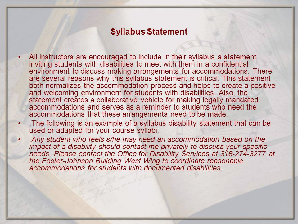 Syllabus Statement All instructors are encouraged to include in their syllabus a statement inviting students with disabilities to meet with them in a