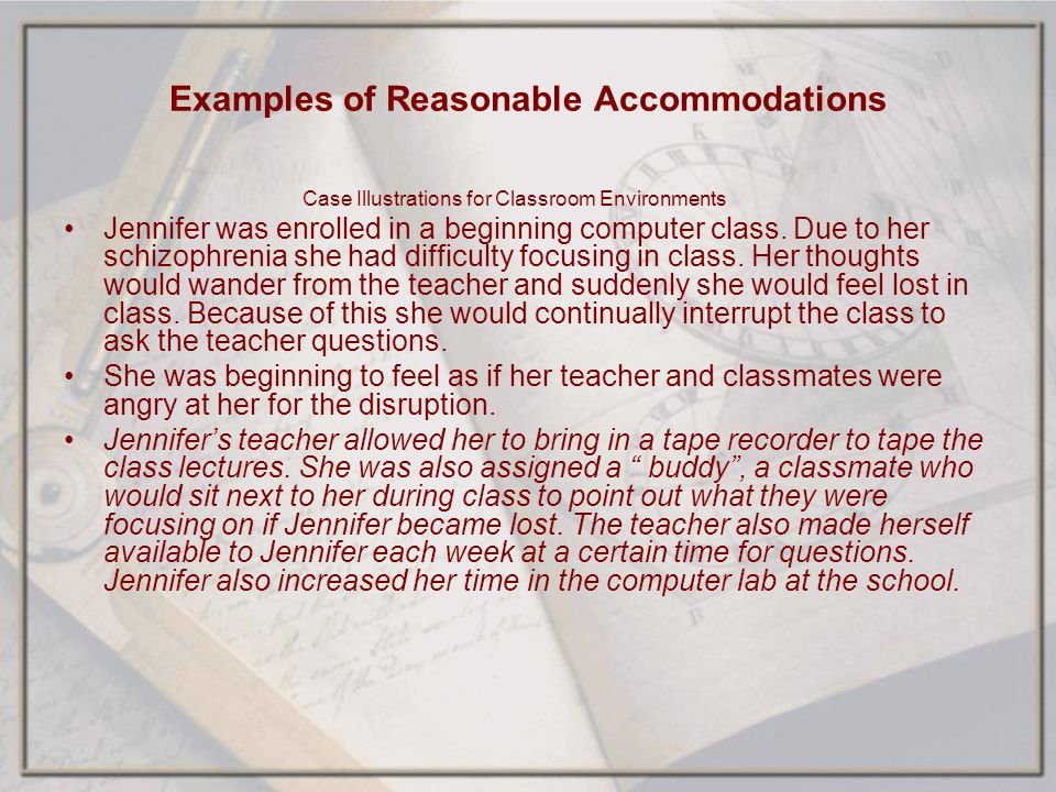 Examples of Reasonable Accommodations Case Illustrations for Classroom Environments Jennifer was enrolled in a beginning computer class. Due to her sc