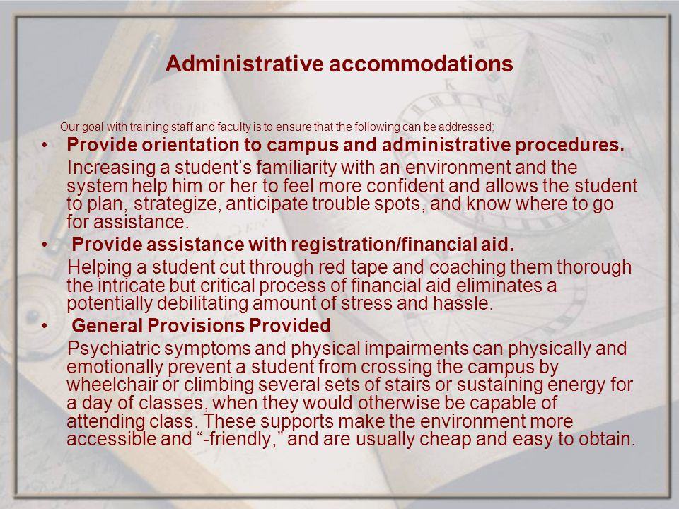 Administrative accommodations Our goal with training staff and faculty is to ensure that the following can be addressed; Provide orientation to campus
