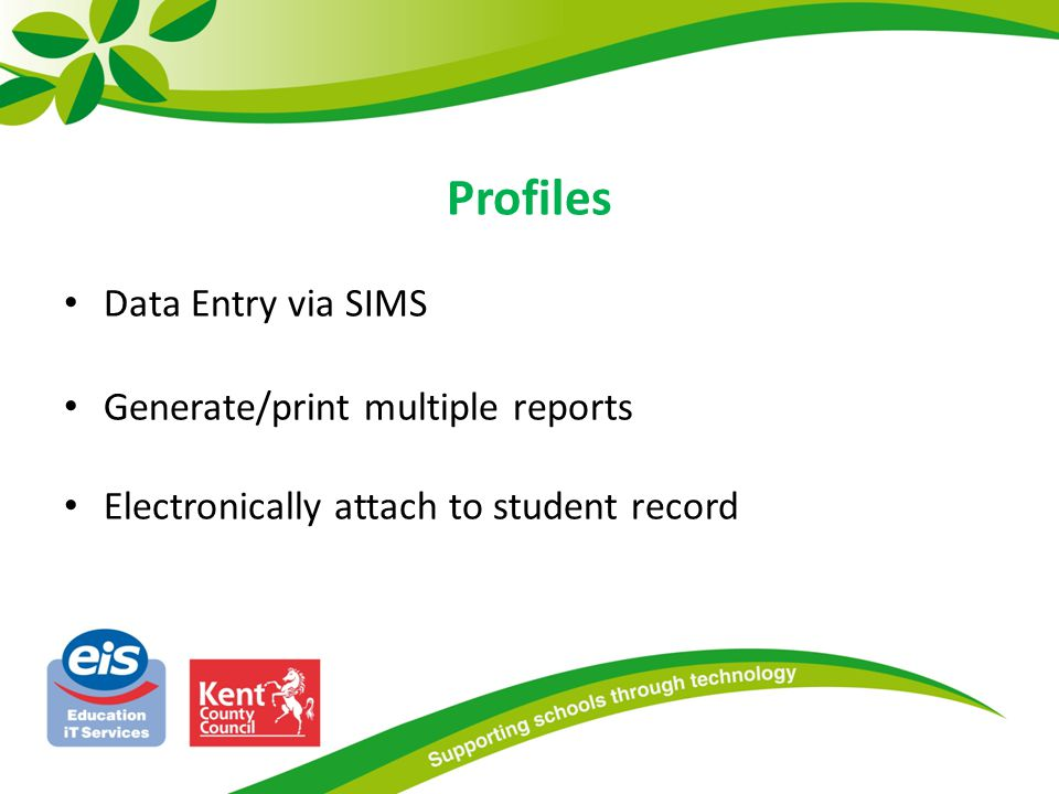 Profiles Data Entry via SIMS Generate/print multiple reports Electronically attach to student record
