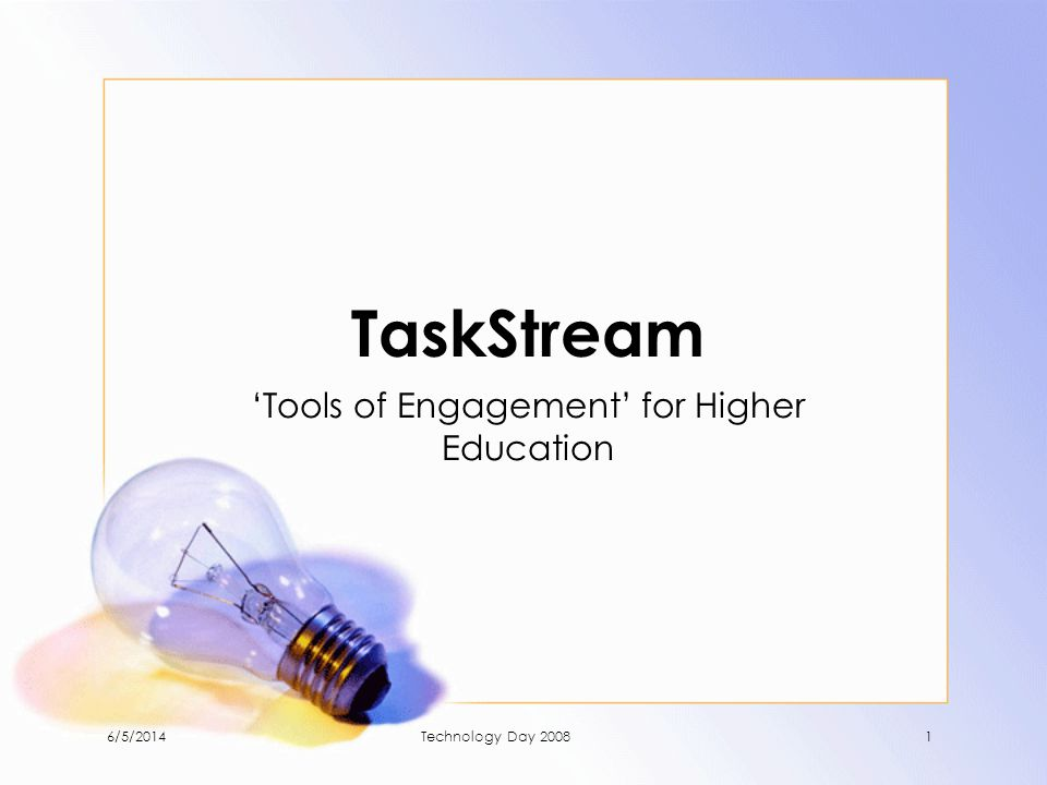 TaskStream Tools of Engagement for Higher Education 6/5/20141Technology Day 2008