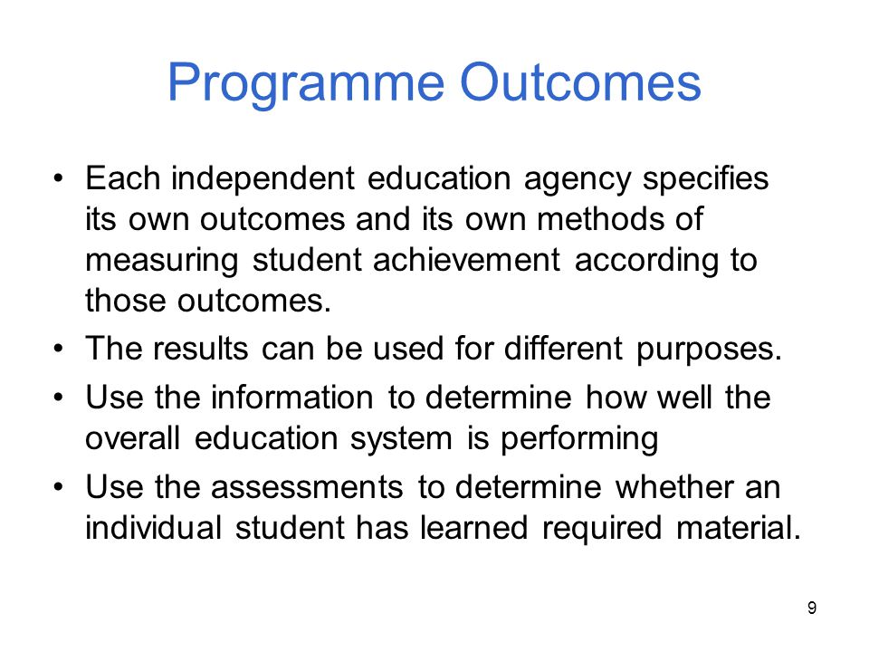9 Programme Outcomes Each independent education agency specifies its own outcomes and its own methods of measuring student achievement according to th