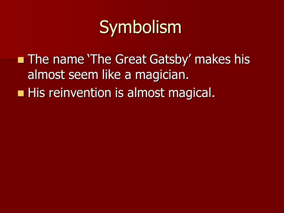 Symbolism The name The Great Gatsby makes his almost seem like a magician.