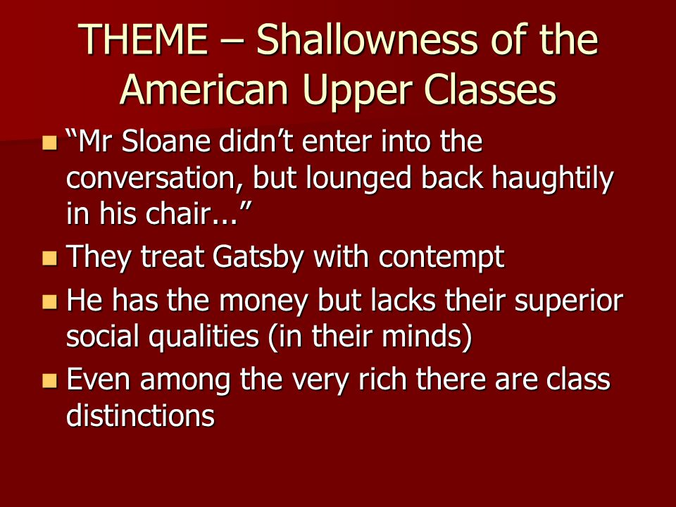 THEME – Shallowness of the American Upper Classes Mr Sloane didnt enter into the conversation, but lounged back haughtily in his chair...