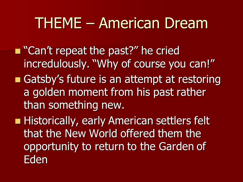 THEME – American Dream Cant repeat the past.he cried incredulously.
