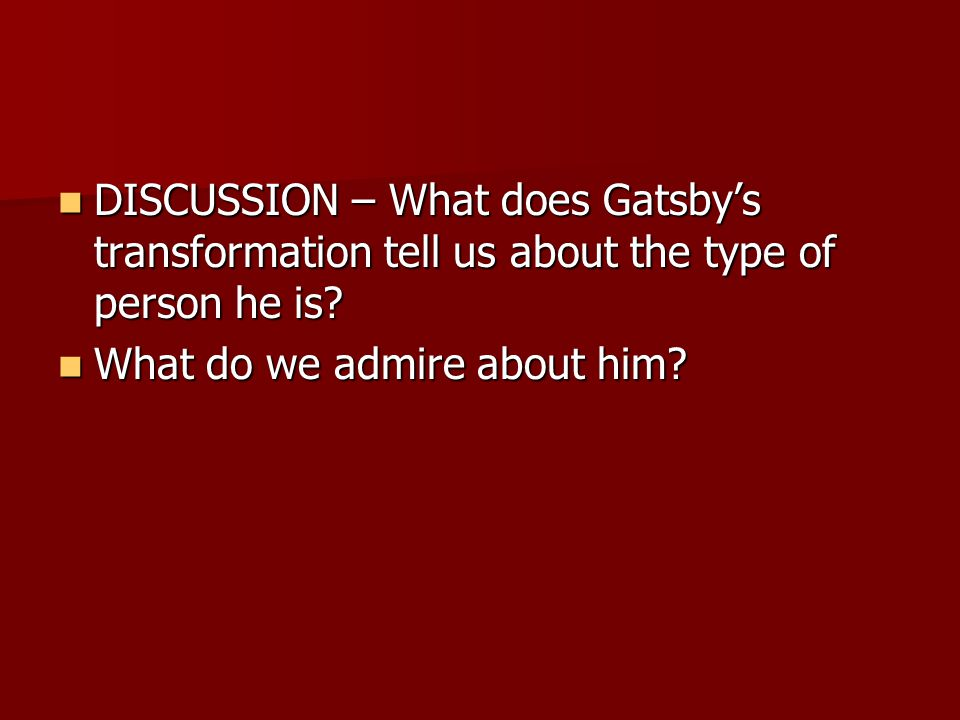 DISCUSSION – What does Gatsbys transformation tell us about the type of person he is? DISCUSSION – What does Gatsbys transformation tell us about the
