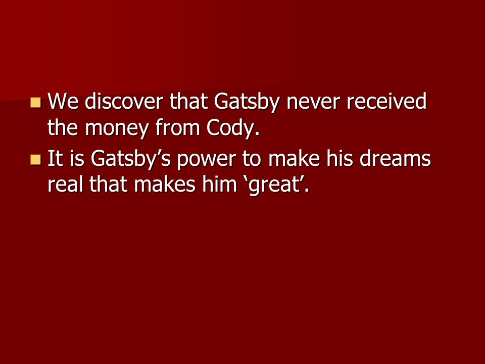 We discover that Gatsby never received the money from Cody.