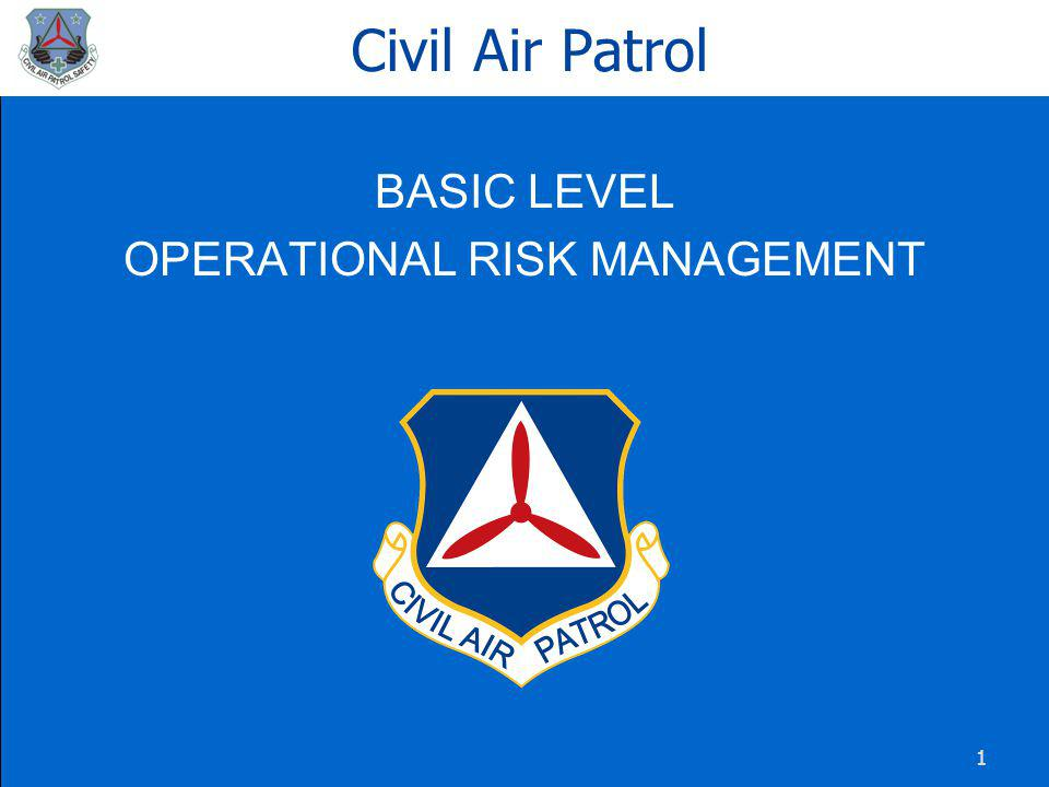 2 Basic ORM Civil Air Patrol wishes to thank the USAF Safety Center for the use of their information in the creation of this presentation.