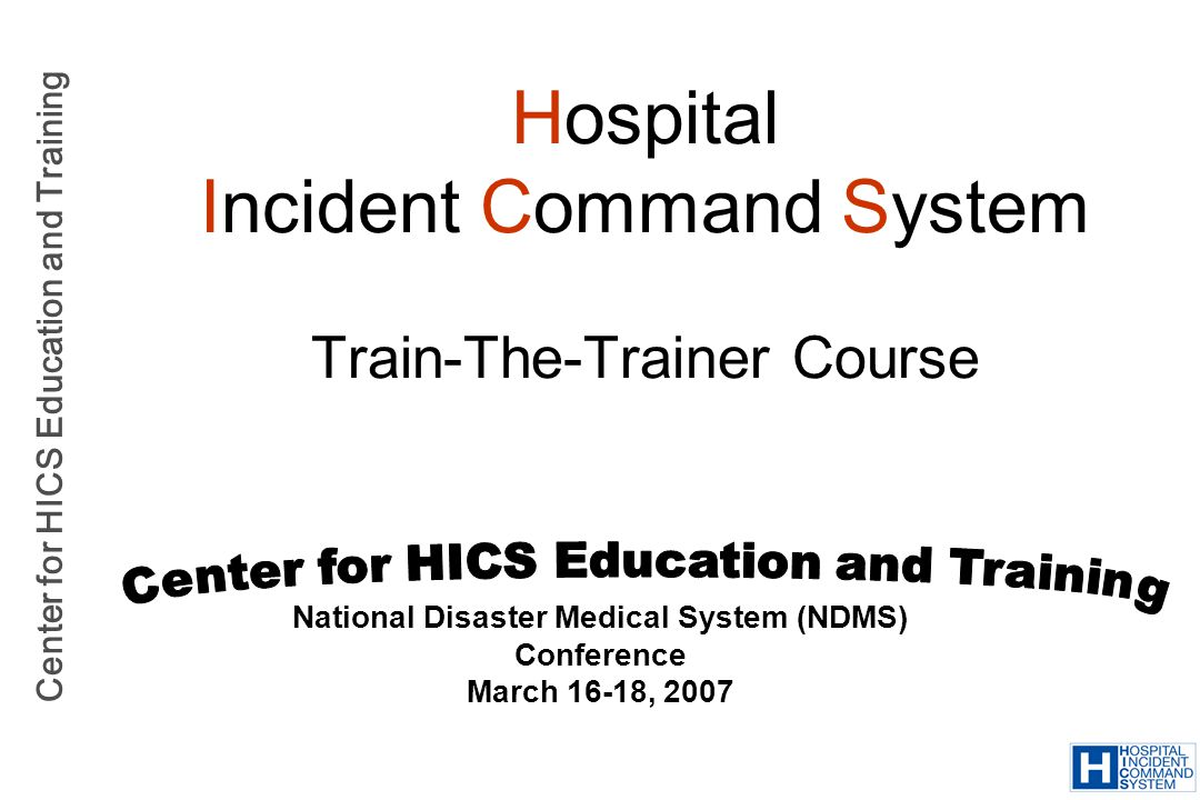Center for HICS Education and Training Hospital Collaboration Develop and sign mutual aid agreements or MOUs –How to request assistance from sister hospitals –Sharing of resources Hospital resources Community resources –Credentialing of staff/volunteers –Initiation of patient transfers –Standardizing purchases of equipment and supplies (cost savings and increased capacity)