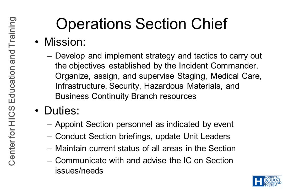 Center for HICS Education and Training Operations Section Chief Mission: –Develop and implement strategy and tactics to carry out the objectives estab
