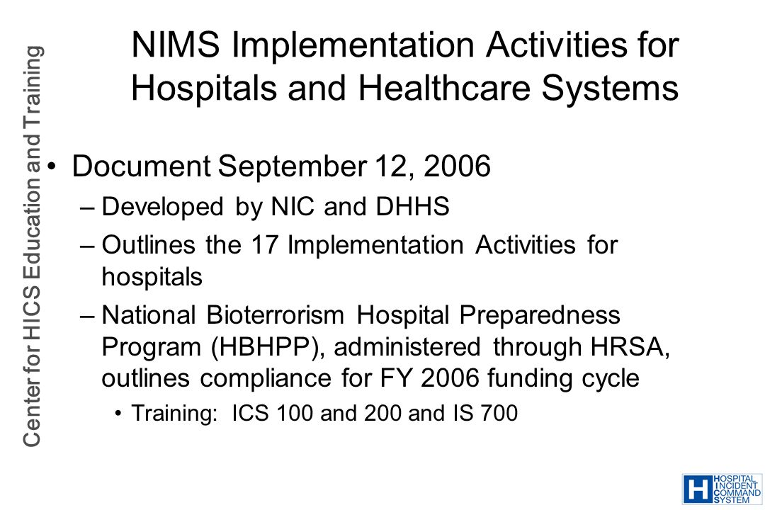 Center for HICS Education and Training NIMS Implementation Activities for Hospitals and Healthcare Systems Document September 12, 2006 –Developed by N